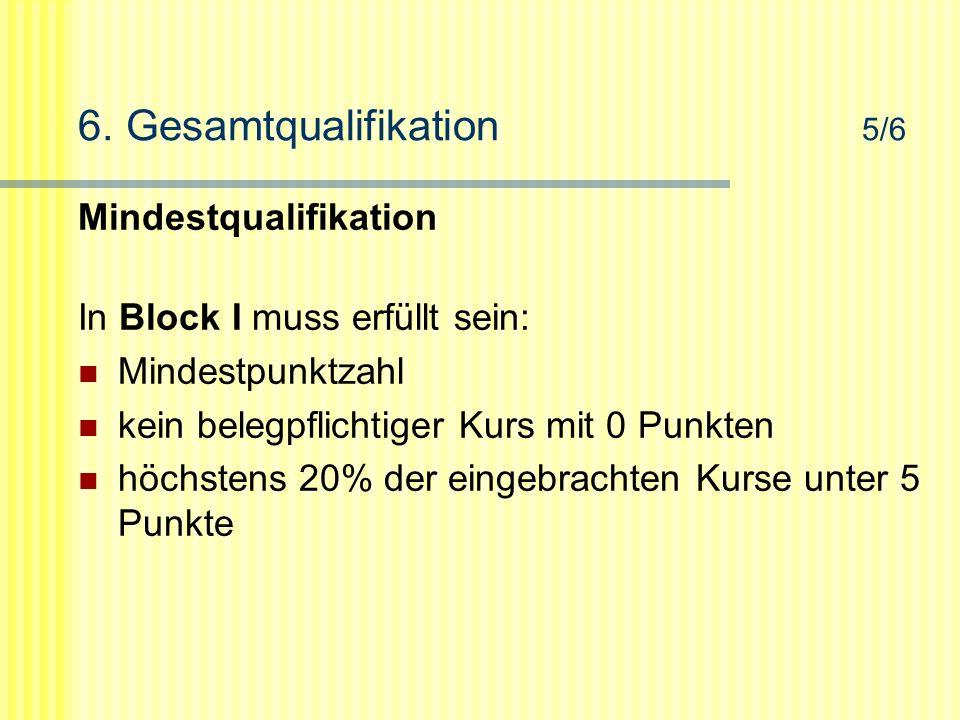 6. Gesamtqualifikation 5/6 Mindestqualifikation In Block I muss erfüllt sein: Mindestpunktzahl kein belegpflichtiger Kurs mit 0 Punkten höchstens 20%