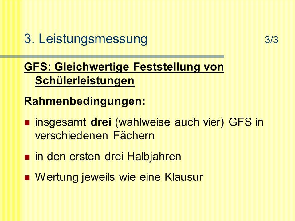 3. Leistungsmessung 3/3 GFS: Gleichwertige Feststellung von Schülerleistungen Rahmenbedingungen: insgesamt drei (wahlweise auch vier) GFS in verschied