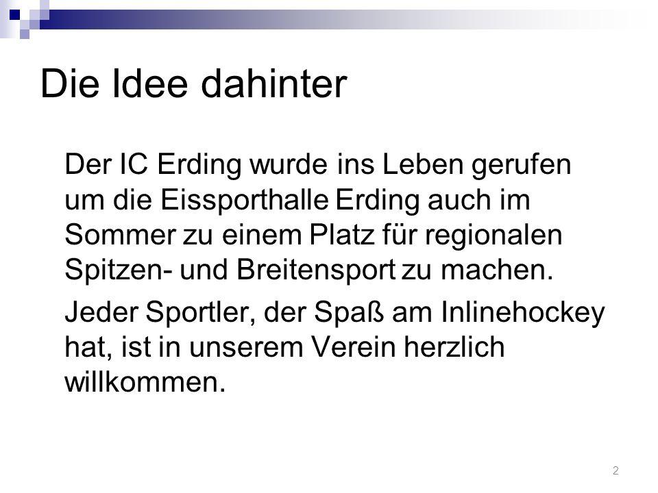 Die Idee dahinter Der IC Erding wurde ins Leben gerufen um die Eissporthalle Erding auch im Sommer zu einem Platz für regionalen Spitzen- und Breitensport zu machen.