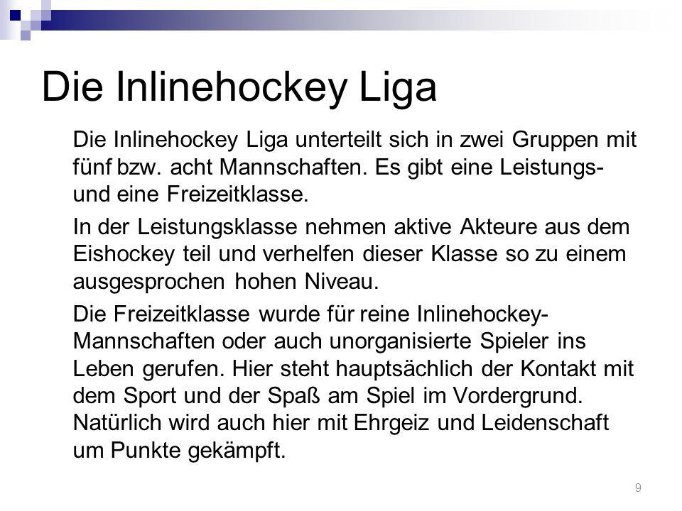 Die Inlinehockey Liga Die Inlinehockey Liga unterteilt sich in zwei Gruppen mit fünf bzw.