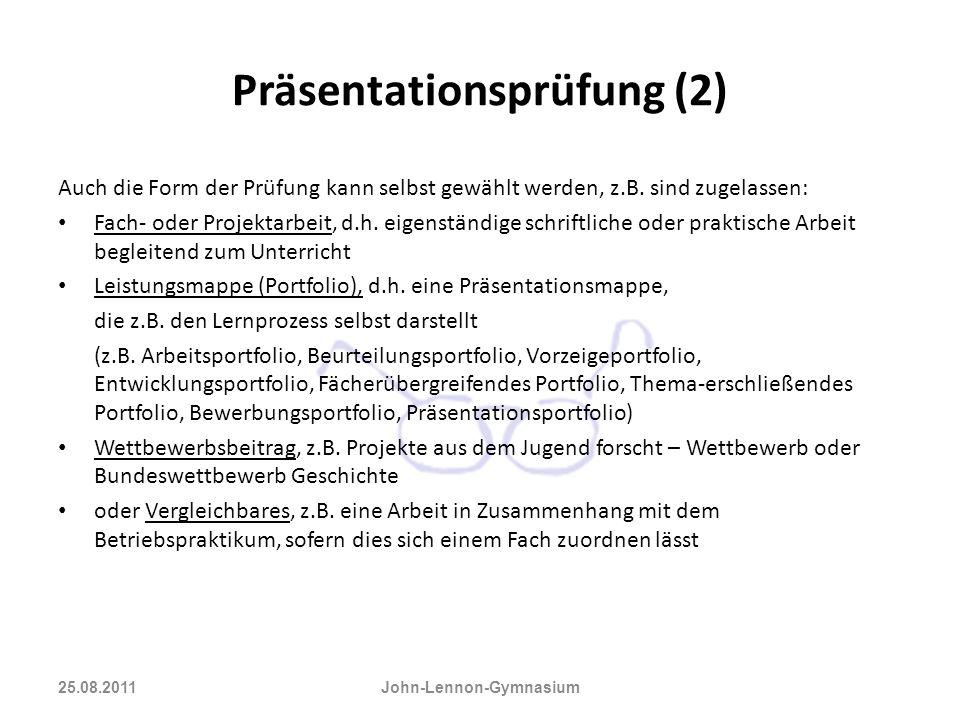 Präsentationsprüfung (2) Auch die Form der Prüfung kann selbst gewählt werden, z.B. sind zugelassen: Fach- oder Projektarbeit, d.h. eigenständige schr