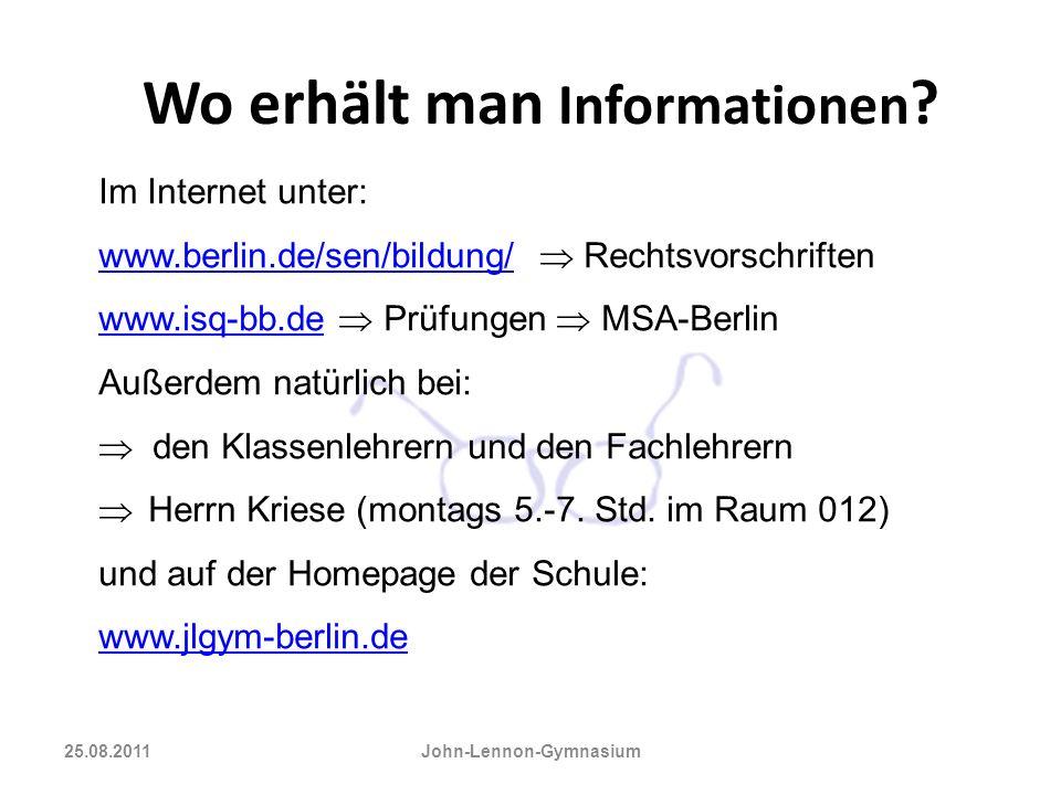 Wo erhält man Informationen ? 25.08.2011 John-Lennon-Gymnasium Im Internet unter: www.berlin.de/sen/bildung/www.berlin.de/sen/bildung/ Rechtsvorschrif