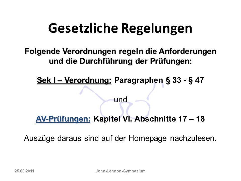 Gesetzliche Regelungen 25.08.2011 John-Lennon-Gymnasium Folgende Verordnungen regeln die Anforderungen und die Durchführung der Prüfungen: Sek I – Ver