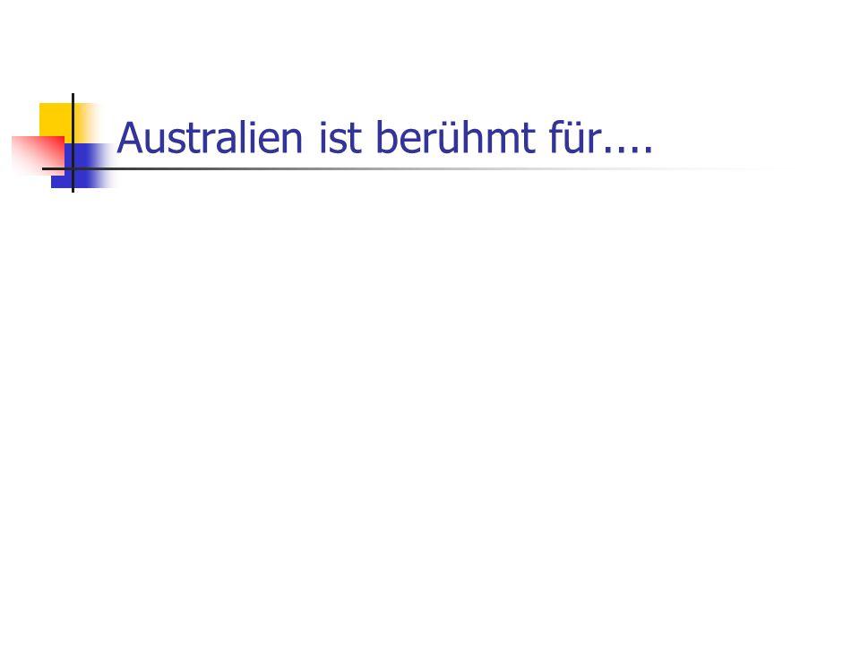 Australien ist berühmt für....