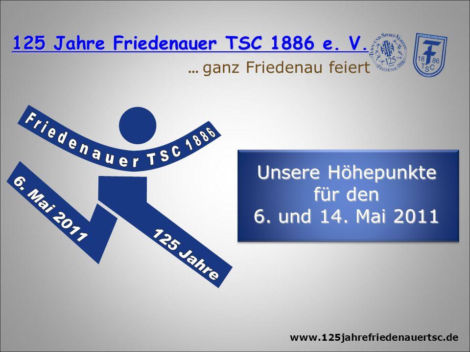 www.125jahrefriedenauertsc.de Unsere Höhepunkte für den 6.