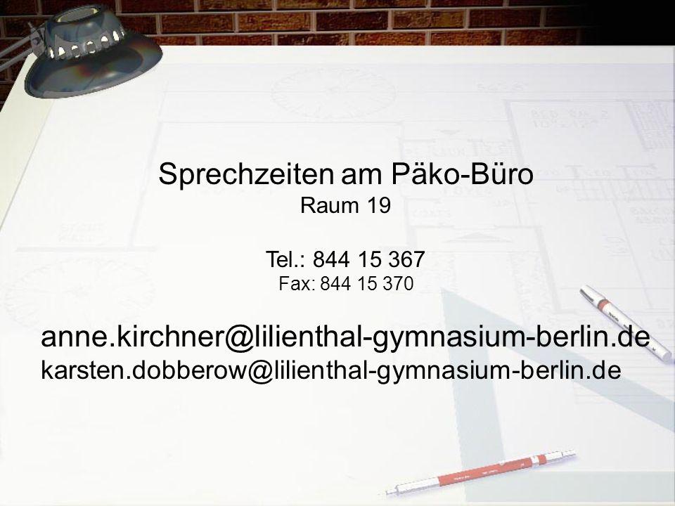 Sprechzeiten am Päko-Büro Raum 19 Tel.: 844 15 367 Fax: 844 15 370 anne.kirchner@lilienthal-gymnasium-berlin.de karsten.dobberow@lilienthal-gymnasium-