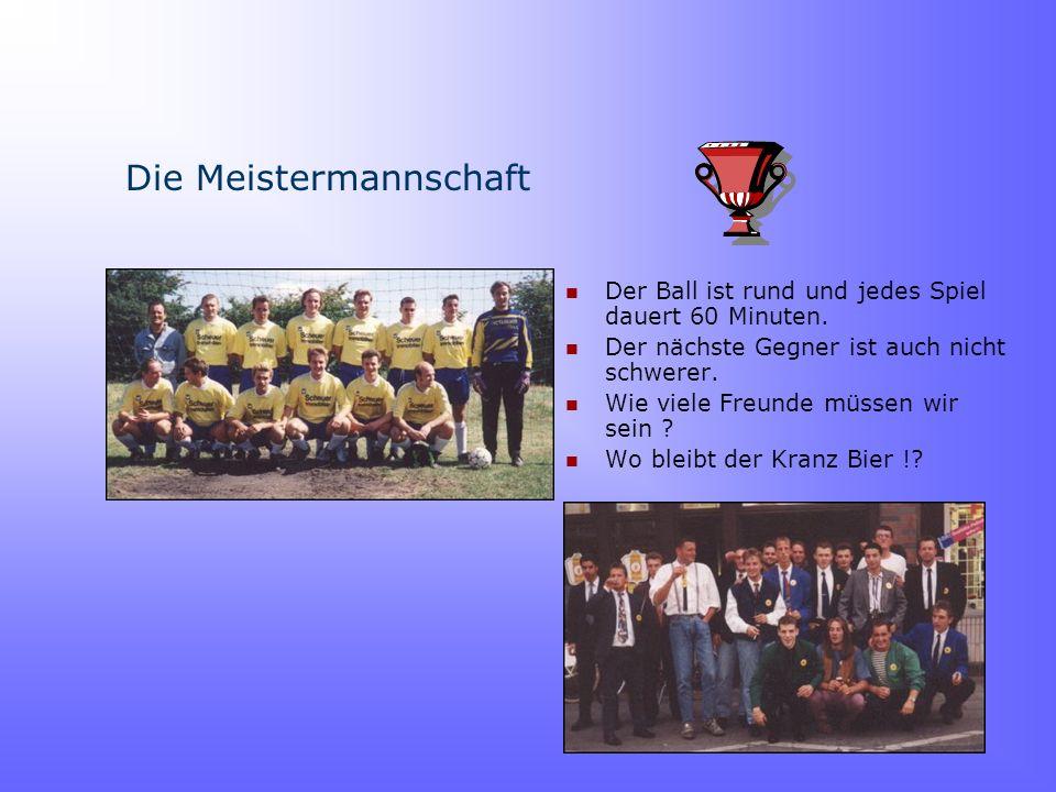Chronologie und Highlights 1989 Gründung der Mannschaft 1990 Annahme einer Vereinsstruktur 1991 Das erste Sommerfest 1992 Stammtischgründung örtlicher
