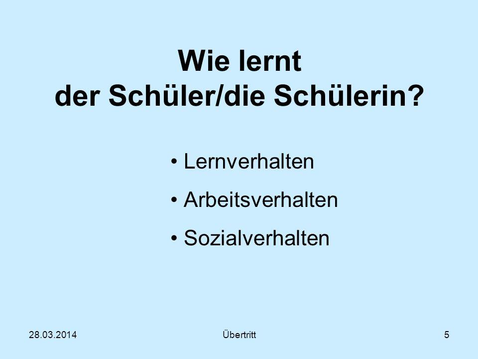 28.03.2014Übertritt5 Wie lernt der Schüler/die Schülerin.