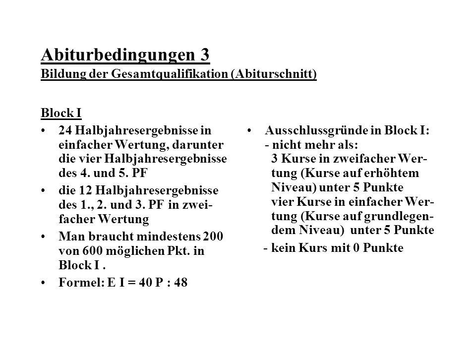 Abiturbedingungen 3 Bildung der Gesamtqualifikation (Abiturschnitt) Block I 24 Halbjahresergebnisse in einfacher Wertung, darunter die vier Halbjahresergebnisse des 4.