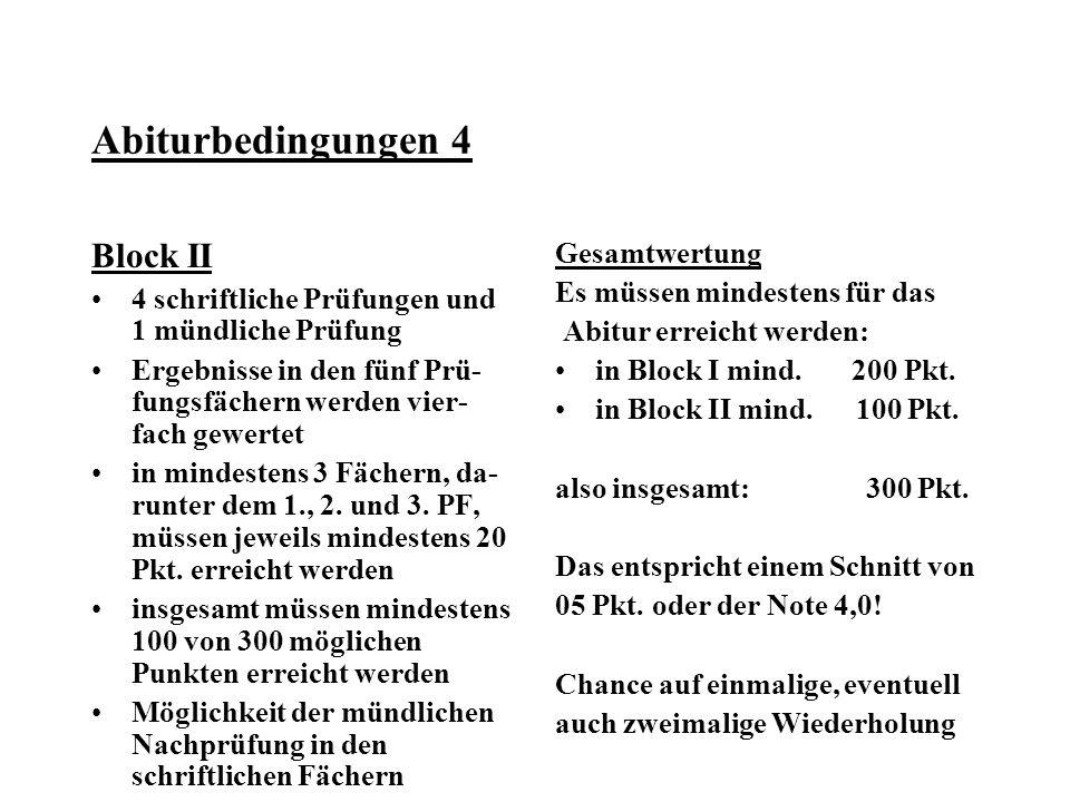 Abiturbedingungen 4 Block II 4 schriftliche Prüfungen und 1 mündliche Prüfung Ergebnisse in den fünf Prü- fungsfächern werden vier- fach gewertet in mindestens 3 Fächern, da- runter dem 1., 2.