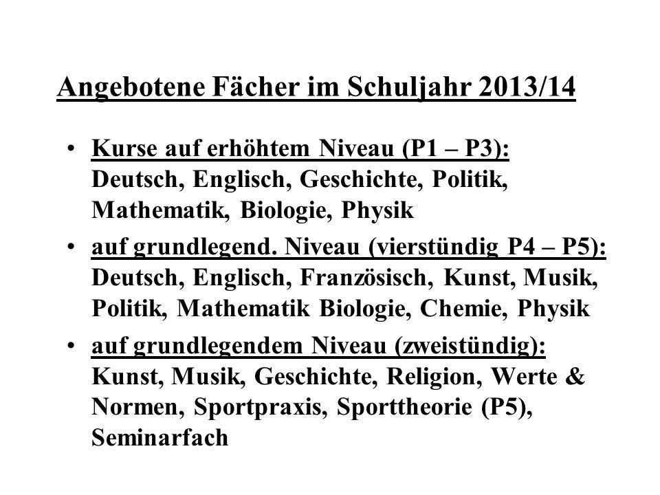 Angebotene Fächer im Schuljahr 2013/14 Kurse auf erhöhtem Niveau (P1 – P3): Deutsch, Englisch, Geschichte, Politik, Mathematik, Biologie, Physik auf grundlegend.
