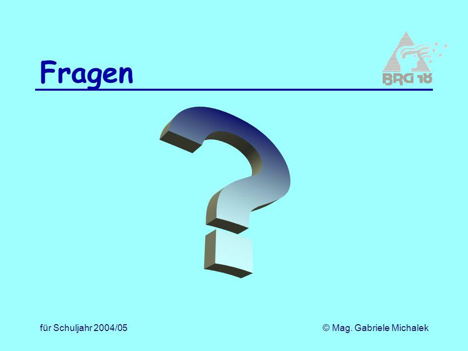 für Schuljahr 2004/05© Mag. Gabriele Michalek Fragen