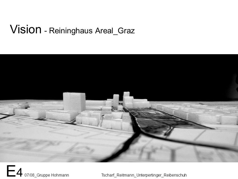 Vision - Reininghaus Areal_Graz E 4 07/08_Gruppe Hohmann Tscharf_Reitmann_Unterpertinger_Reibenschuh