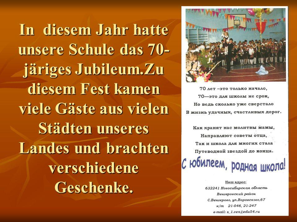 In diesem Jahr hatte unsere Schule das 70- järiges Jubileum.Zu diesem Fest kamen viele Gäste aus vielen Städten unseres Landes und brachten verschiede
