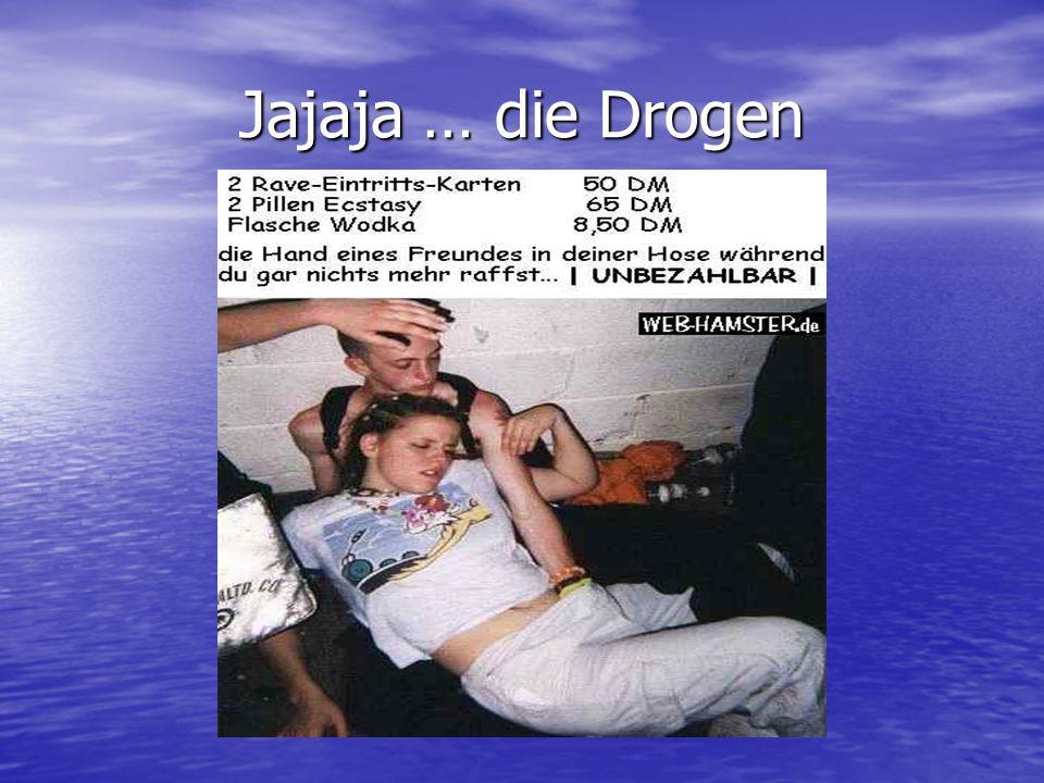 Jajaja … die Drogen