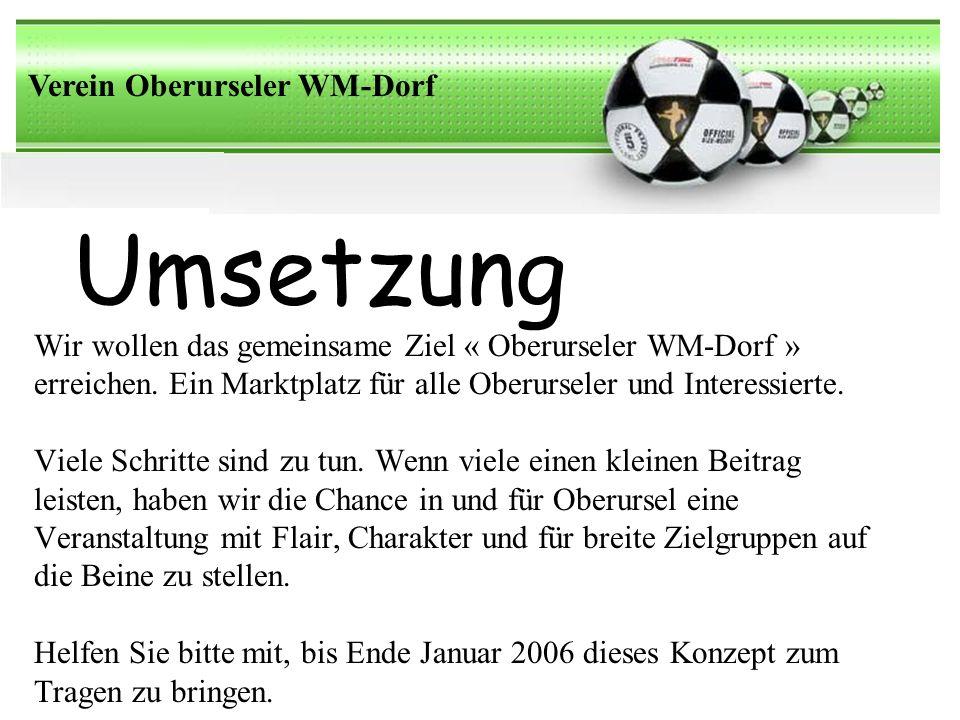 Umsetzung Verein Oberurseler WM-Dorf Wir wollen das gemeinsame Ziel « Oberurseler WM-Dorf » erreichen.