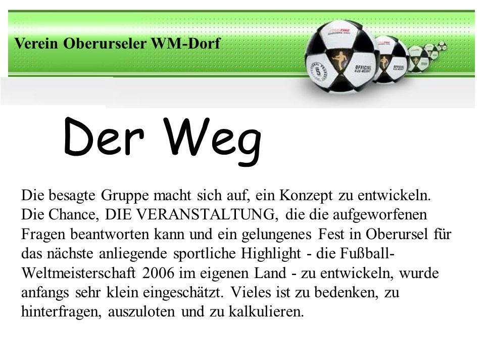 Der Weg Verein Oberurseler WM-Dorf Die besagte Gruppe macht sich auf, ein Konzept zu entwickeln.
