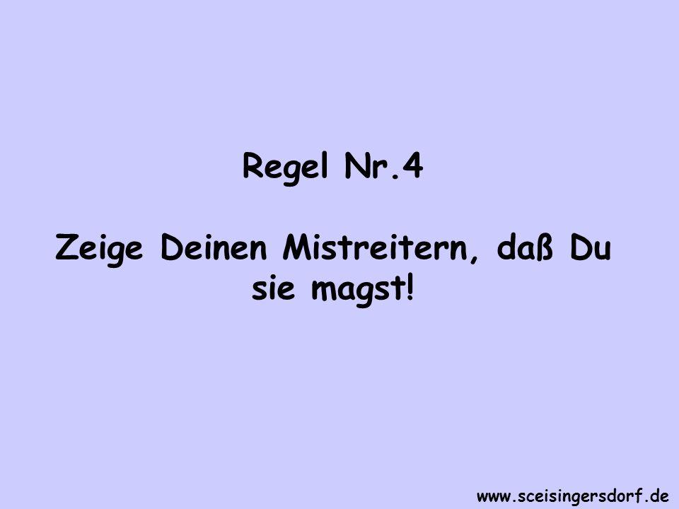 Regel Nr.4 Zeige Deinen Mistreitern, daß Du sie magst! www.sceisingersdorf.de
