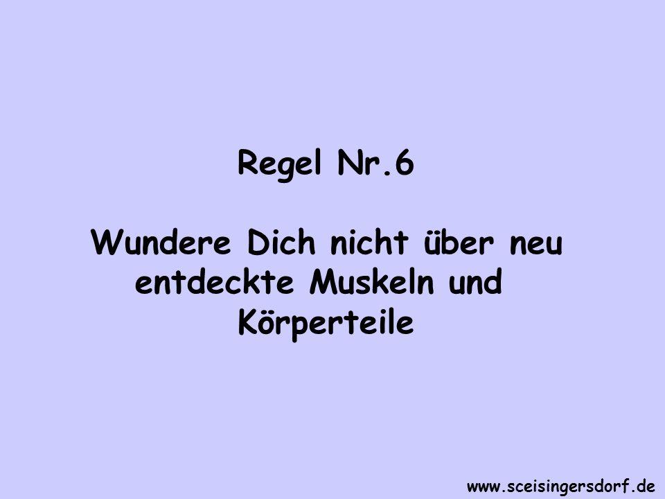 Regel Nr.6 Wundere Dich nicht über neu entdeckte Muskeln und Körperteile www.sceisingersdorf.de