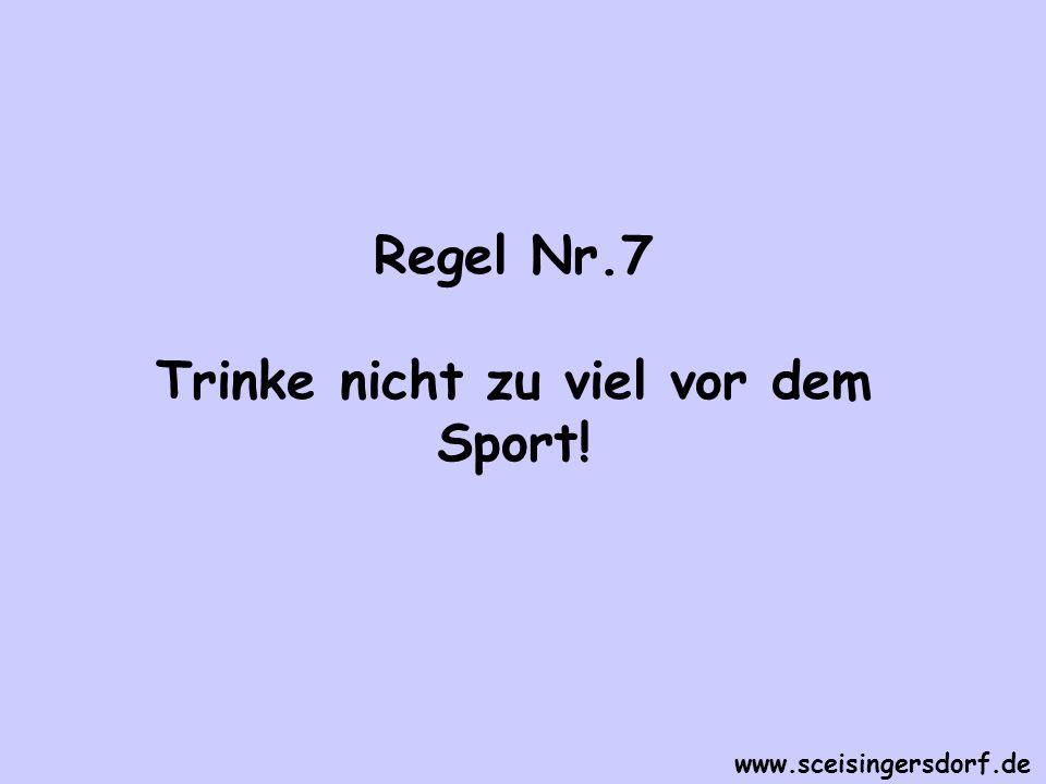 Regel Nr.7 Trinke nicht zu viel vor dem Sport! www.sceisingersdorf.de
