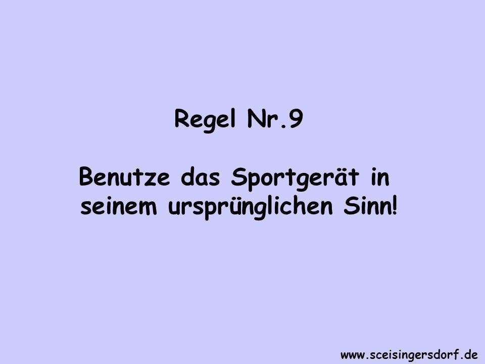Regel Nr.9 Benutze das Sportgerät in seinem ursprünglichen Sinn! www.sceisingersdorf.de