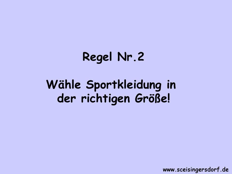 Regel Nr.2 Wähle Sportkleidung in der richtigen Größe! www.sceisingersdorf.de
