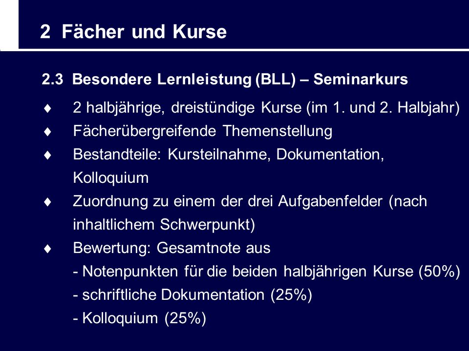 2 Fächer und Kurse 2.3 Besondere Lernleistung (BLL) – Seminarkurs 2 halbjährige, dreistündige Kurse (im 1. und 2. Halbjahr) Fächerübergreifende Themen