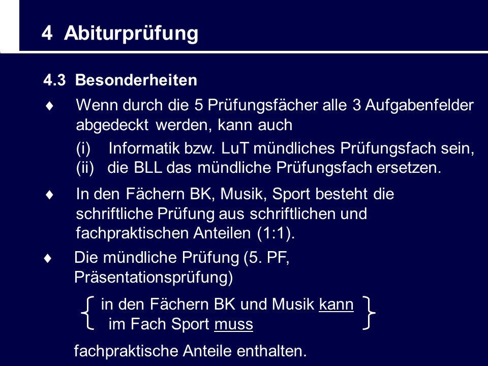 4 Abiturprüfung 4.3 Besonderheiten In den Fächern BK, Musik, Sport besteht die schriftliche Prüfung aus schriftlichen und fachpraktischen Anteilen (1: