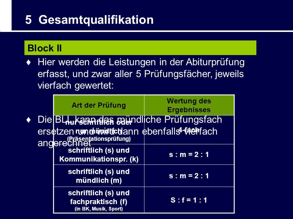 5 Gesamtqualifikation Block II Art der Prüfung Wertung des Ergebnisses nur schriftlich oder nur mündlich (Präsentationsprüfung) 4-fach schriftlich (s)