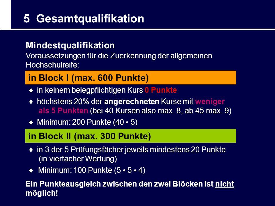 5 Gesamtqualifikation Mindestqualifikation in Block II (max. 300 Punkte) in Block I (max. 600 Punkte) Voraussetzungen für die Zuerkennung der allgemei