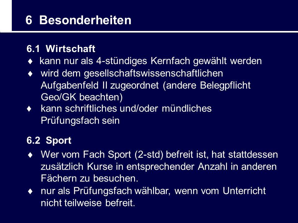 6 Besonderheiten 6.2 Sport nur als Prüfungsfach wählbar, wenn vom Unterricht nicht teilweise befreit. Wer vom Fach Sport (2-std) befreit ist, hat stat