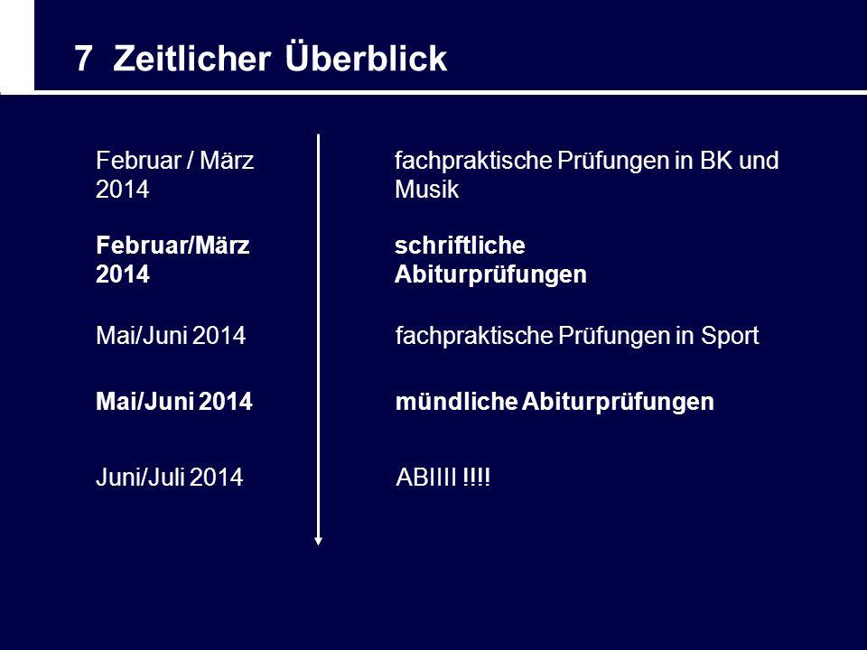 7 Zeitlicher Überblick Mai/Juni 2014 fachpraktische Prüfungen in Sport mündliche Abiturprüfungen ABIIII !!!! Juni/Juli 2014 Februar / März 2014 fachpr
