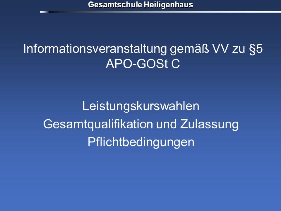 Gesamtschule Heiligenhaus Informationsveranstaltung gemäß VV zu §5 APO-GOSt C Leistungskurswahlen Gesamtqualifikation und Zulassung Pflichtbedingungen
