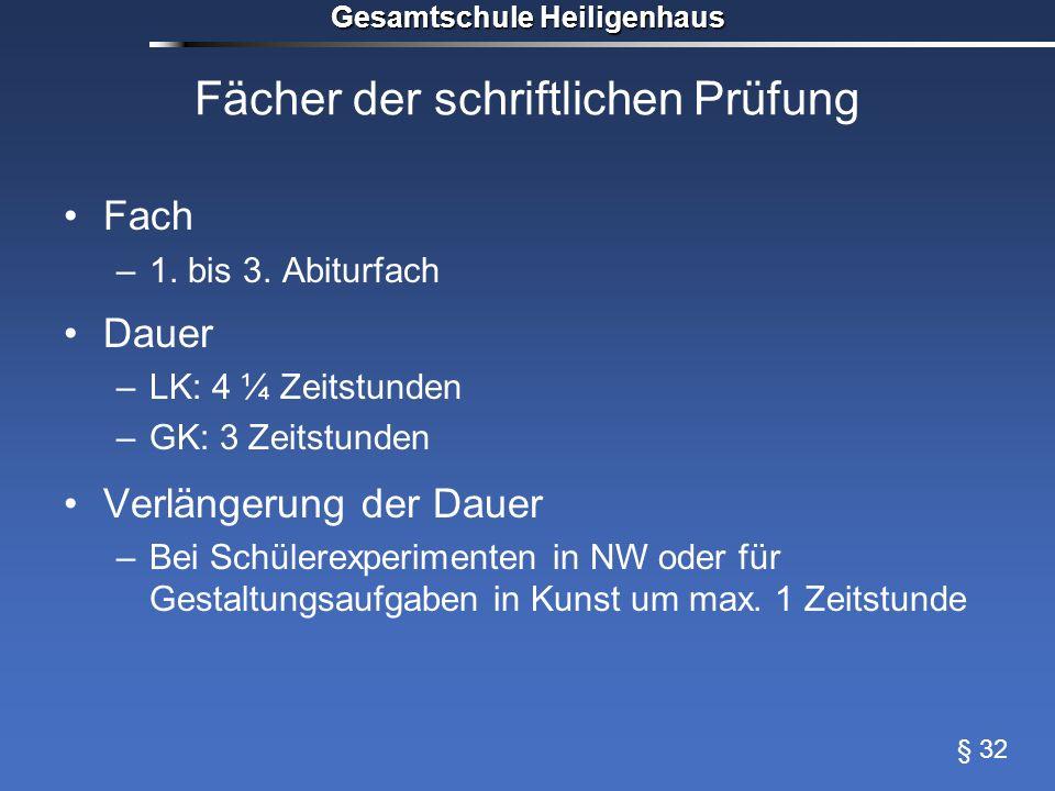 Gesamtschule Heiligenhaus Fächer der schriftlichen Prüfung Fach –1. bis 3. Abiturfach Dauer –LK: 4 ¼ Zeitstunden –GK: 3 Zeitstunden Verlängerung der D