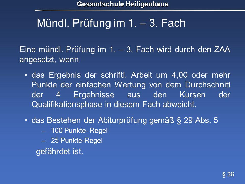 Gesamtschule Heiligenhaus Mündl. Prüfung im 1. – 3. Fach Eine mündl. Prüfung im 1. – 3. Fach wird durch den ZAA angesetzt, wenn das Ergebnis der schri