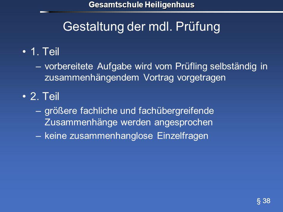 Gesamtschule Heiligenhaus Gestaltung der mdl. Prüfung 1. Teil –vorbereitete Aufgabe wird vom Prüfling selbständig in zusammenhängendem Vortrag vorgetr
