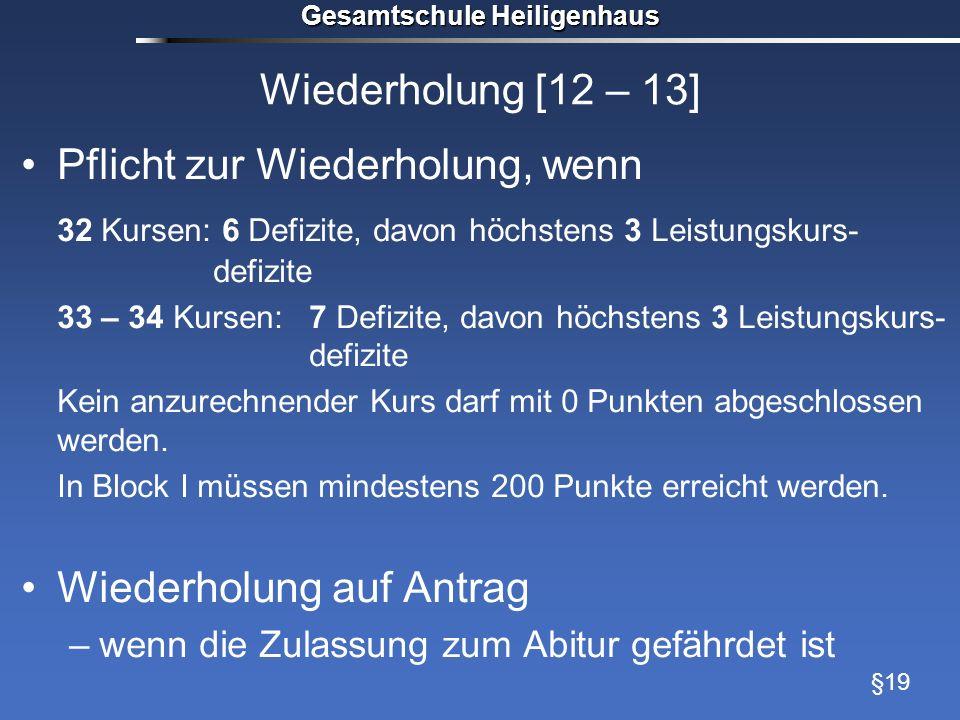 Gesamtschule Heiligenhaus Wiederholung [12 – 13] Pflicht zur Wiederholung, wenn 32 Kursen: 6 Defizite, davon höchstens 3 Leistungskurs- defizite 33 –