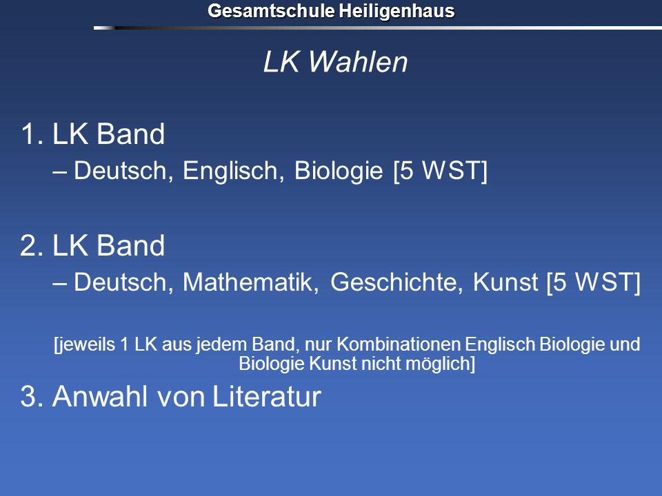 Gesamtschule Heiligenhaus LK Wahlen 1. LK Band –Deutsch, Englisch, Biologie [5 WST] 2. LK Band –Deutsch, Mathematik, Geschichte, Kunst [5 WST] [jeweil