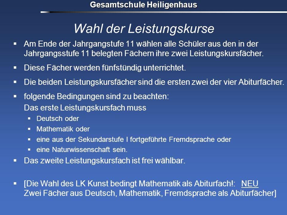 Gesamtschule Heiligenhaus Wahl der Leistungskurse Am Ende der Jahrgangstufe 11 wählen alle Schüler aus den in der Jahrgangsstufe 11 belegten Fächern i