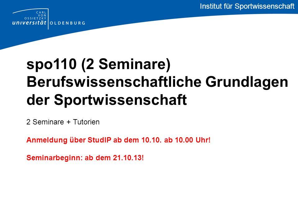 Institut für Sportwissenschaft spo110 (2 Seminare) Berufswissenschaftliche Grundlagen der Sportwissenschaft 2 Seminare + Tutorien Anmeldung über StudI