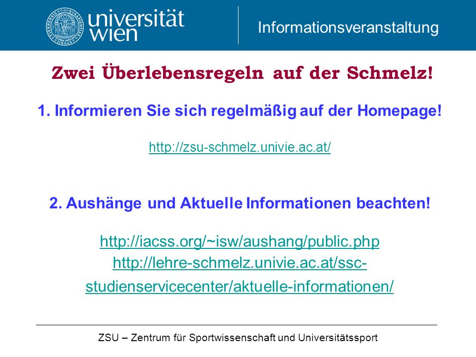 Informationsveranstaltung 1. Informieren Sie sich regelmäßig auf der Homepage! http://zsu-schmelz.univie.ac.at/ http://zsu-schmelz.univie.ac.at/ ZSU –