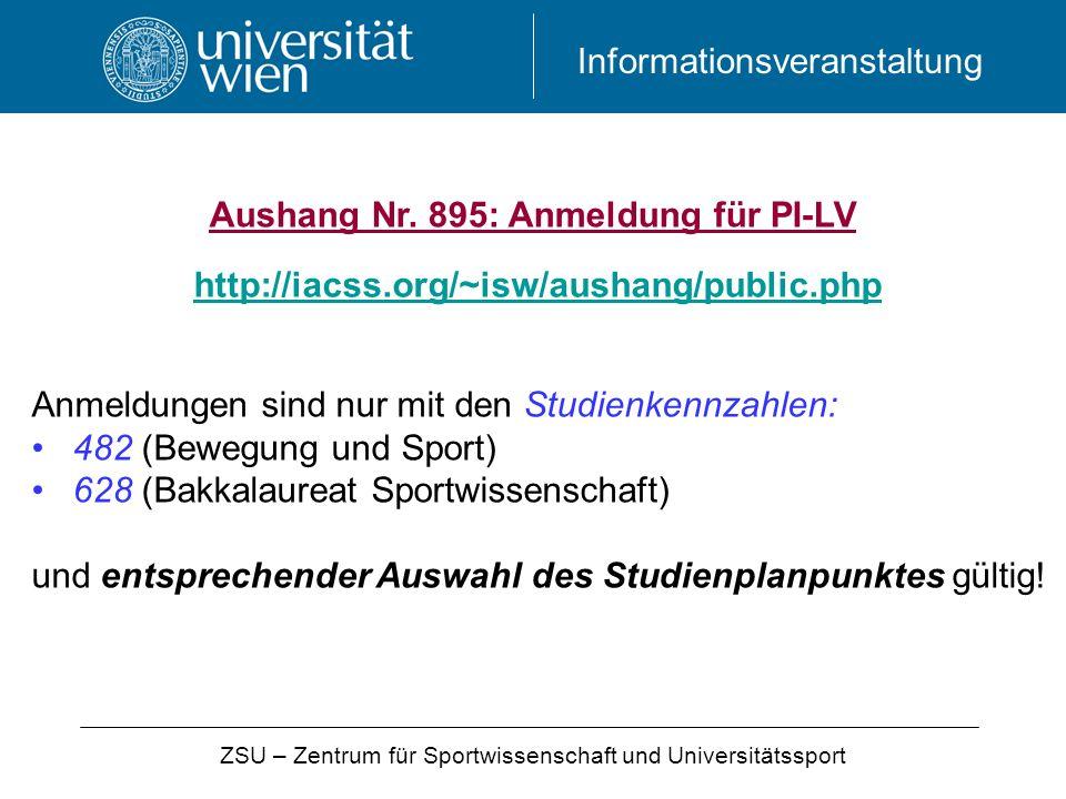 Informationsveranstaltung http://iacss.org/~isw/aushang/public.php Aushang Nr. 895: Anmeldung für PI-LV ZSU – Zentrum für Sportwissenschaft und Univer