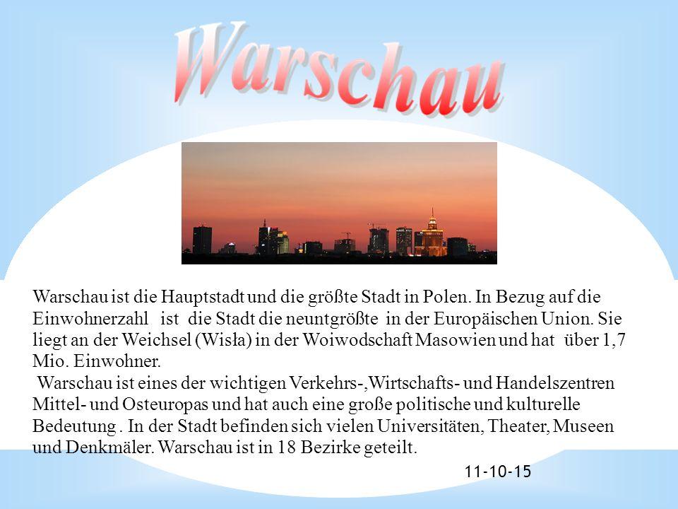 11-10-15 Warschau ist die Hauptstadt und die größte Stadt in Polen. In Bezug auf die Einwohnerzahl ist die Stadt die neuntgrößte in der Europäischen U