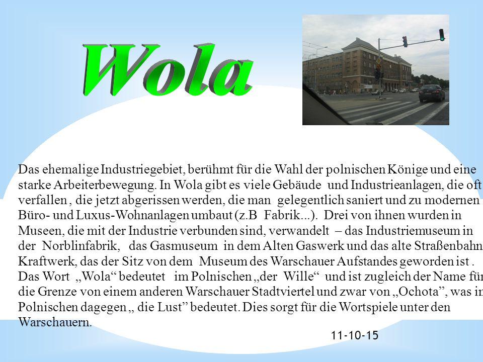 11-10-15 Das ehemalige Industriegebiet, berühmt für die Wahl der polnischen Könige und eine starke Arbeiterbewegung. In Wola gibt es viele Gebäude und
