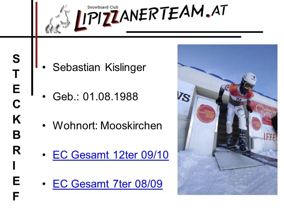 Sebastian Kislinger Geb.: 01.08.1988 Wohnort: Mooskirchen EC Gesamt 12ter 09/10 EC Gesamt 7ter 08/09