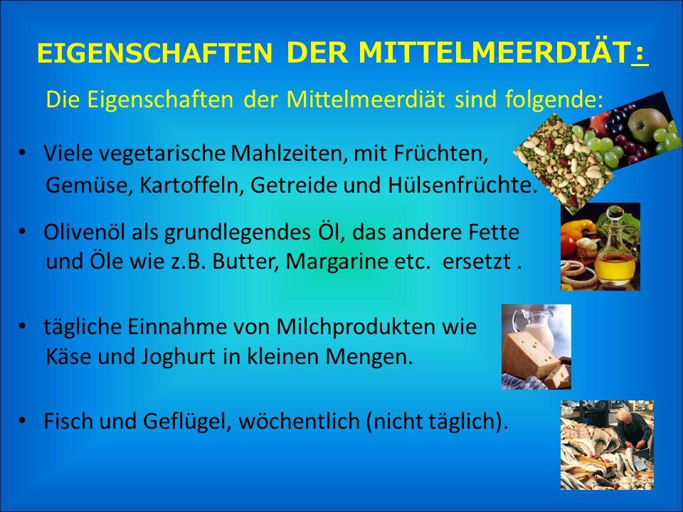EIGENSCHAFTEN DER MITTELMEERDIÄT: Die Eigenschaften der Mittelmeerdiät sind folgende: Viele vegetarische Mahlzeiten, mit Früchten, Gemüse, Kartoffeln, Getreide und Hülsenfrü chte.