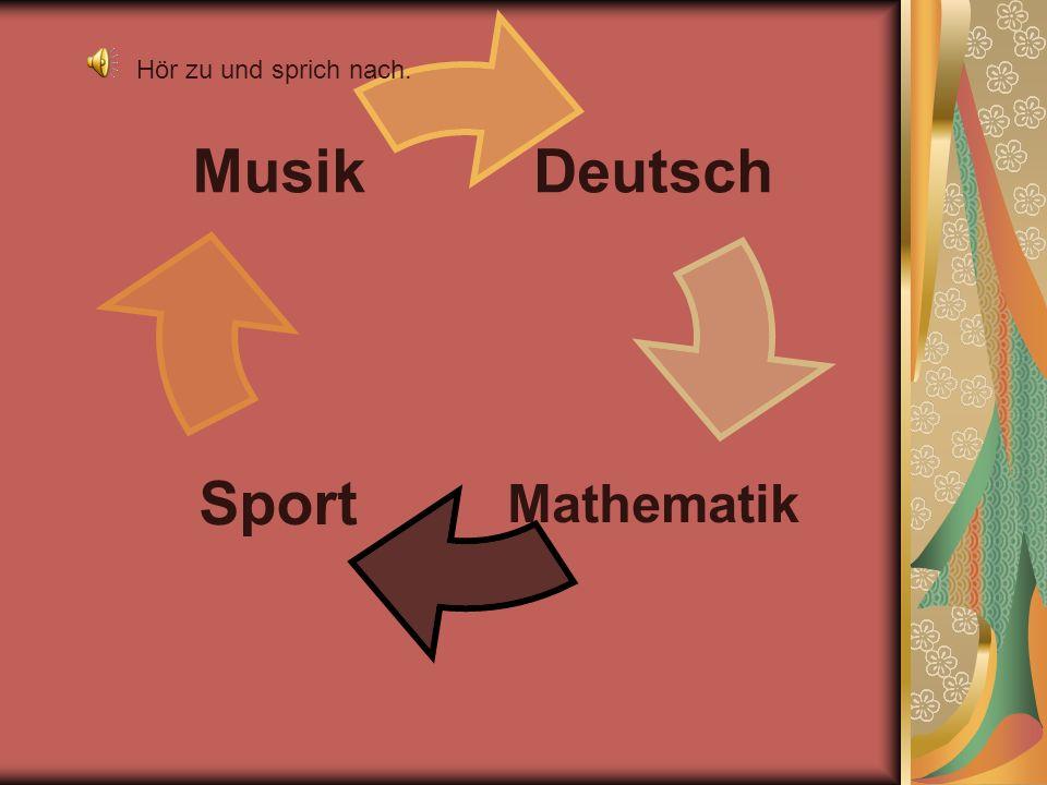 Deutsch MathematikSport Musik Hör zu und sprich nach.