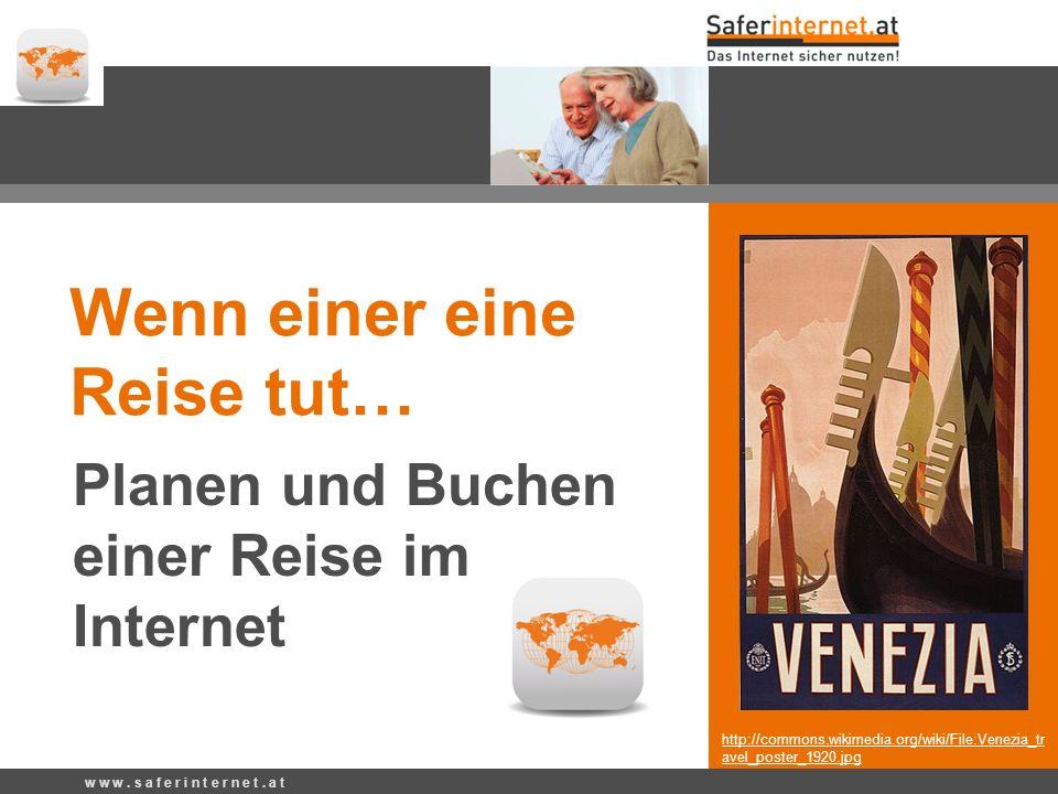 http://commons.wikimedia.org/wiki/File:Venezia_tr avel_poster_1920.jpg Wenn einer eine Reise tut… Planen und Buchen einer Reise im Internet w w w.