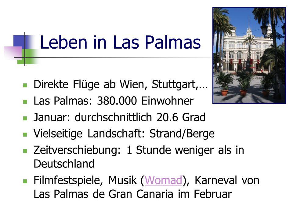 Leben in Las Palmas Direkte Flüge ab Wien, Stuttgart,… Las Palmas: 380.000 Einwohner Januar: durchschnittlich 20.6 Grad Vielseitige Landschaft: Strand