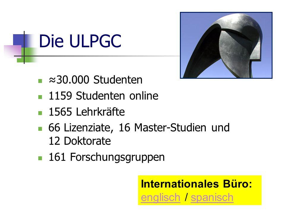Die ULPGC 30.000 Studenten 1159 Studenten online 1565 Lehrkräfte 66 Lizenziate, 16 Master-Studien und 12 Doktorate 161 Forschungsgruppen International